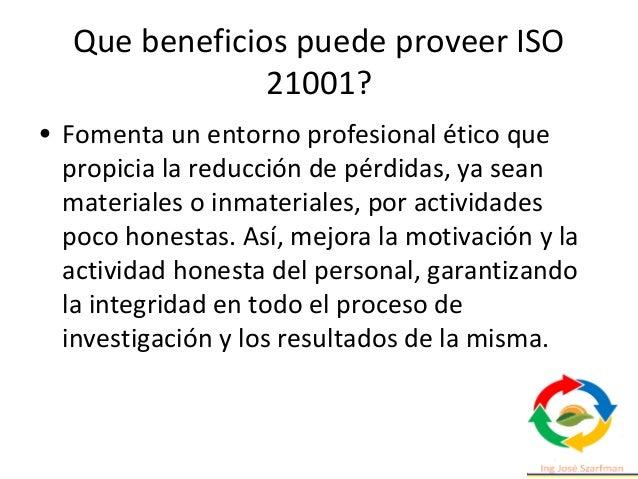 Que beneficios puede proveer ISO 21001? • Genera compromiso con la seguridad y protección de los datos, creando un entorno...