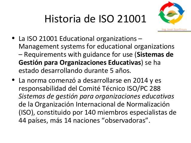 Historia de ISO 21001 • La ISO 21001 Educational organizations – Management systems for educational organizations – Requir...