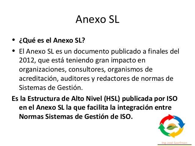 Anexo SL • el Anexo SL aporta coherencia y compatibilidad entre los sistemas de gestión, y simplifica en gran medida posib...
