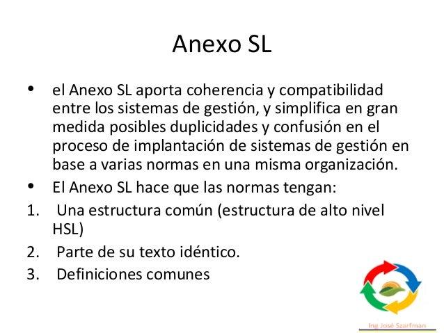 Anexo SL • Todas las normas sobre sistema de gestión que se publiquen o revisen a partir de la publicación del Anexo SL de...