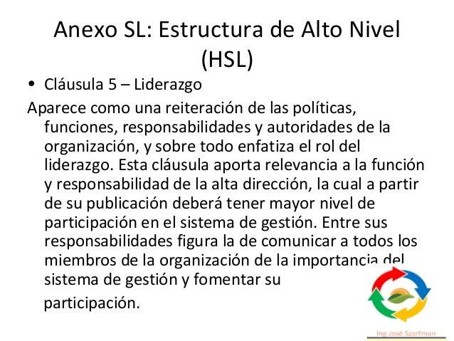 Anexo SL: Estructura de Alto Nivel (HSL) • Cláusula 7 – Soporte Habla de aspectos como recursos, competencia, conciencia, ...