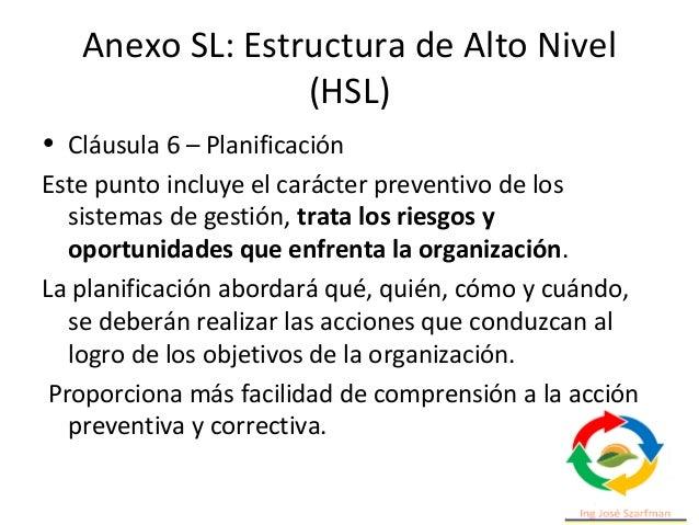 Anexo SL: Estructura de Alto Nivel (HSL) • Cláusula 8 – Operación Es la cláusula en la que la organización planifica y con...