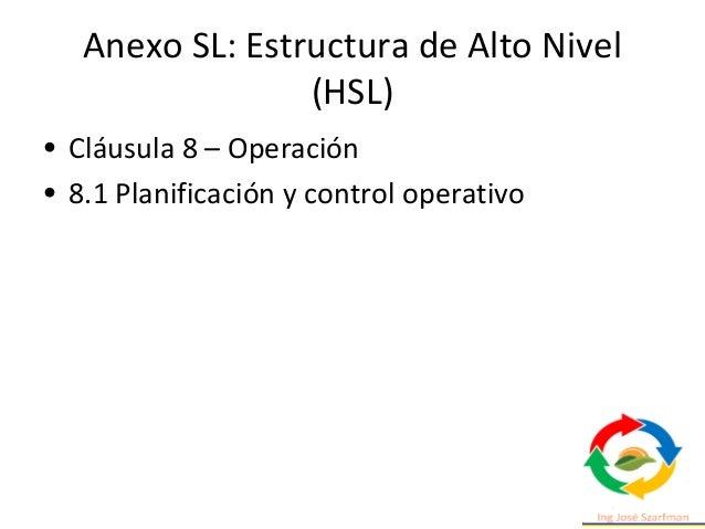 Anexo SL: Estructura de Alto Nivel (HSL) • Cláusula 10 – Mejora • 10.1 No conformidad y acciones correctivas de mejora • 1...