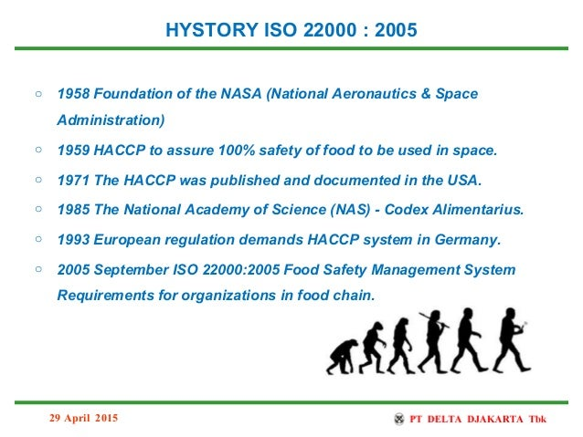 HYSTORY ISO 22000 : 2005 o 1958 Foundation of the NASA (National Aeronautics & Space Administration) o 1959 HACCP to assur...