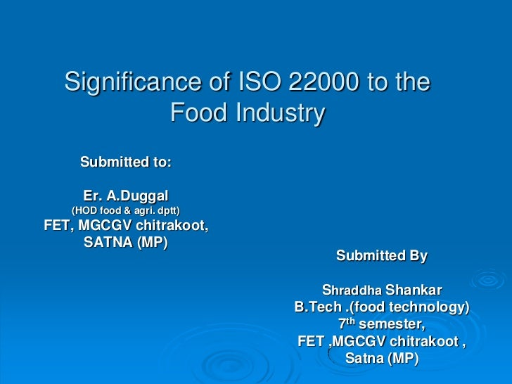 Significance of ISO 22000 to the Food Industry<br />Submitted to:<br />Er. A.Duggal<br />(HOD food & agri. dptt)<br />FET,...