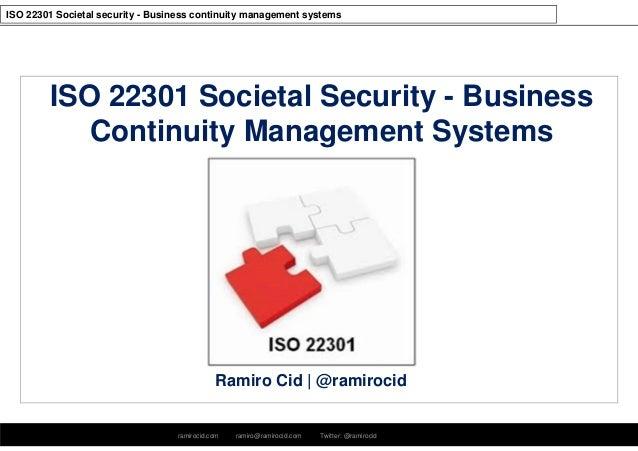 ramirocid.com ramiro@ramirocid.com Twitter: @ramirocid ISO 22301 Societal security - Business continuity management system...
