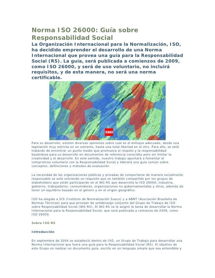 Norma ISO 26000: Guía sobre Responsabilidad Social La Organización Internacional para la Normalización, ISO, ha decidido e...