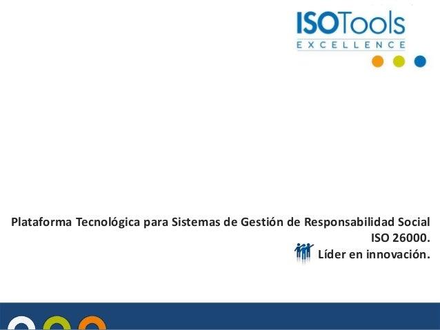 Plataforma Tecnológica para Sistemas de Gestión de Responsabilidad Social ISO 26000. Líder en innovación.