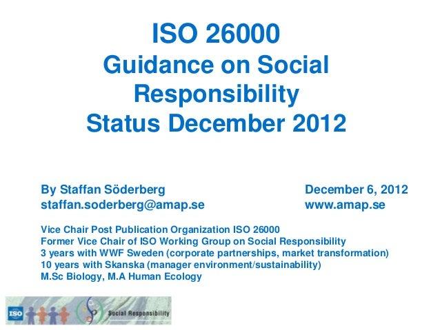 ISO 26000          Guidance on Social             Responsibility         Status December 2012By Staffan Söderberg         ...