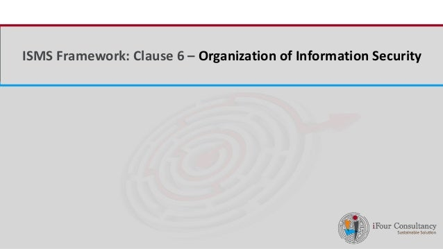 iFour ConsultancyISMS Framework: Clause 6 – Organization of Information Security