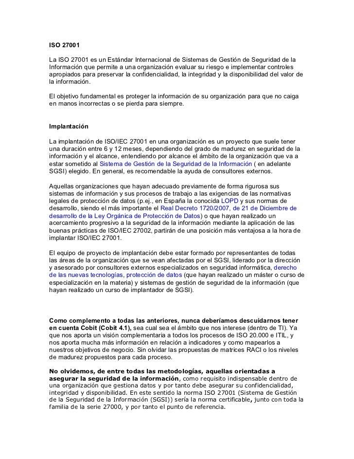 ISO 27001  La ISO 27001 es un Estándar Internacional de Sistemas de Gestión de Seguridad de la Información que permite a u...