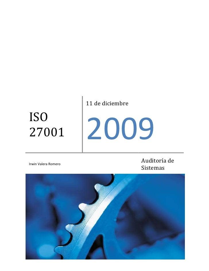 ISO 2700111 de diciembre2009Irwin Valera RomeroAuditoría de Sistemas-1276355234305<br />ISO 27001<br />Esta norma muestra ...
