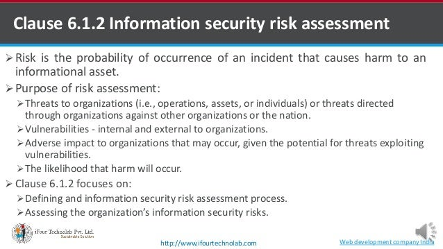 Clause 6.1.2 Information security risk assessment Risk is the probability of occurrence of an incident that causes harm t...