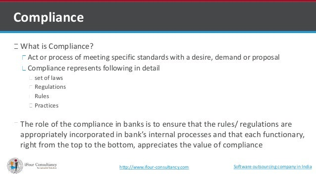 Compliance  What is Compliance?  Act or process of meeting specific standards with a desire, demand or proposal  Complianc...