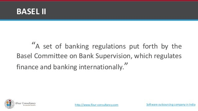 """BASEL II  """"A set of banking regulations put forth by the  Basel Committee on Bank Supervision, which regulates  finance an..."""