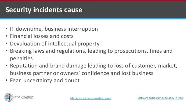Security incidents cause  • IT downtime, business interruption  • Financial losses and costs  • Devaluation of intellectua...
