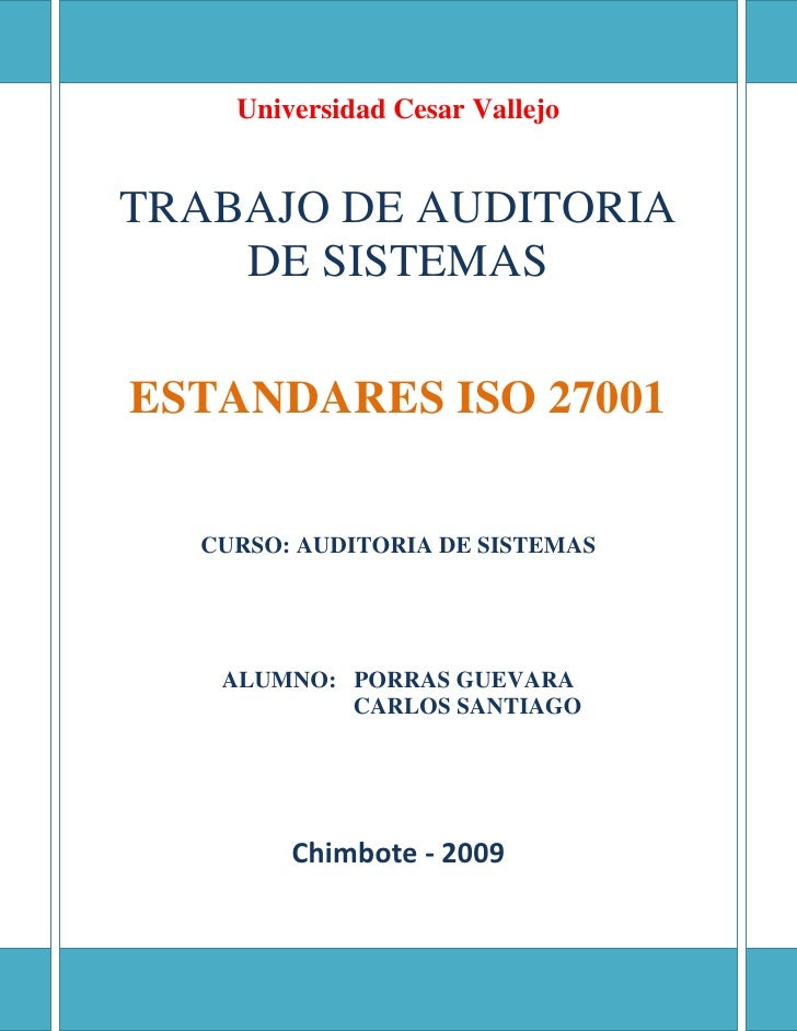 Universidad Cesar VallejoTRABAJO DE AUDITORIA DE SISTEMASESTANDARES ISO 27001CURSO: AUDITORIA DE SISTEMASALUMNO:   PORRAS ...