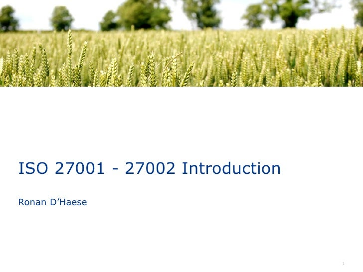 ISO 27001 - 27002 Introduction Ronan D'Haese