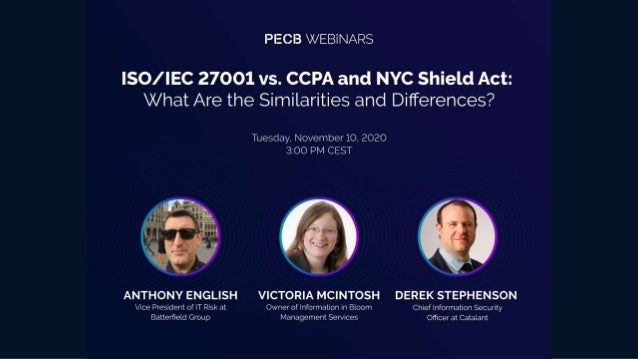 ISO/IEC27001vs. CCPAvs.NYShieldAct: Whatarethe similaritiesand differences? • Overview of current state of data security/p...