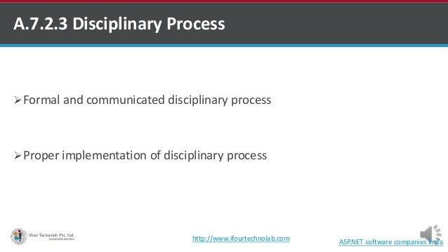 A.7.2.3 Disciplinary Process Formal and communicated disciplinary process Proper implementation of disciplinary process ...