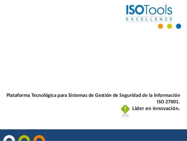 Plataforma Tecnológica para Sistemas de Gestión de Seguridad de la Información ISO 27001. Líder en innovación.