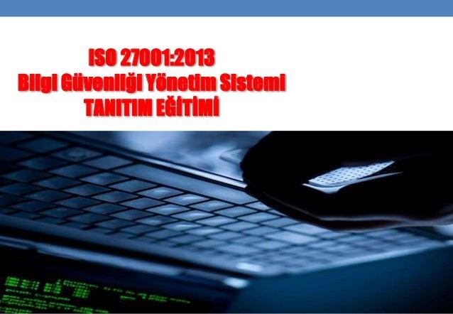 ISO 27001:2013 Bilgi Güvenliği Yönetim Sistemi TANITIM EĞİTİMİ