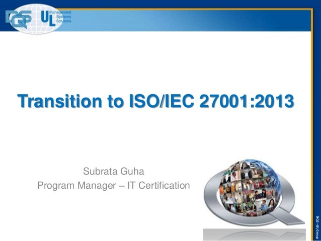 DQS–ULGroup Transition to ISO/IEC 27001:2013 Subrata Guha Program Manager – IT Certification