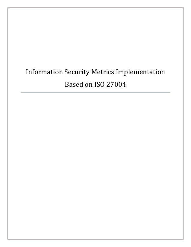 Information Security Metrics Implementation Based on ISO 27004