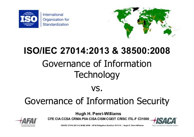 ISO/IEC 27014:2013 & 38500:2008  Governance of Information  Technology  vs.  Governance of Information Security  Hugh H. P...