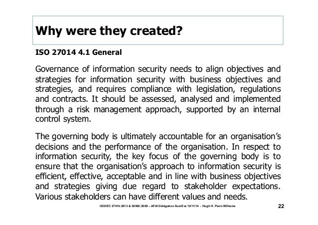 Why were they created?  ISO 27014 4.1 General  Governance of information security needs to align objectives and  strategie...
