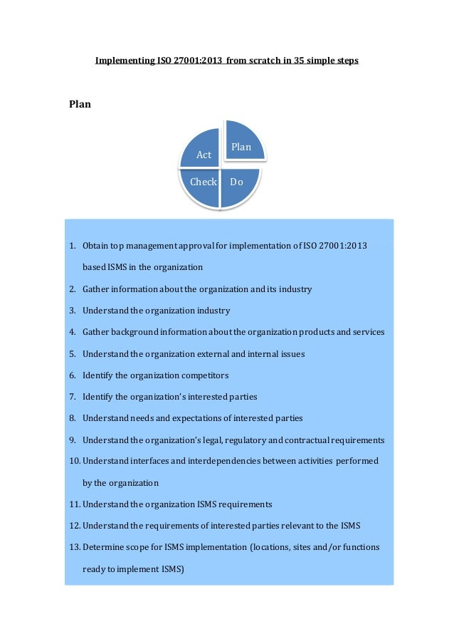 Implementing ISO 27001:2013 from scratch in 35 simple steps Plan 1. Obtain top management approval for implementation of I...