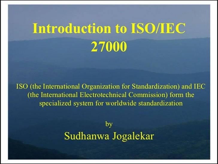 Introduction to ISO/IEC              27000ISO (the International Organization for Standardization) and IEC   (the Internat...