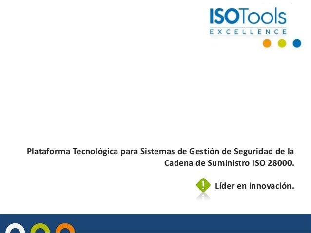 Plataforma Tecnológica para Sistemas de Gestión de Seguridad de la Cadena de Suministro ISO 28000. Líder en innovación.