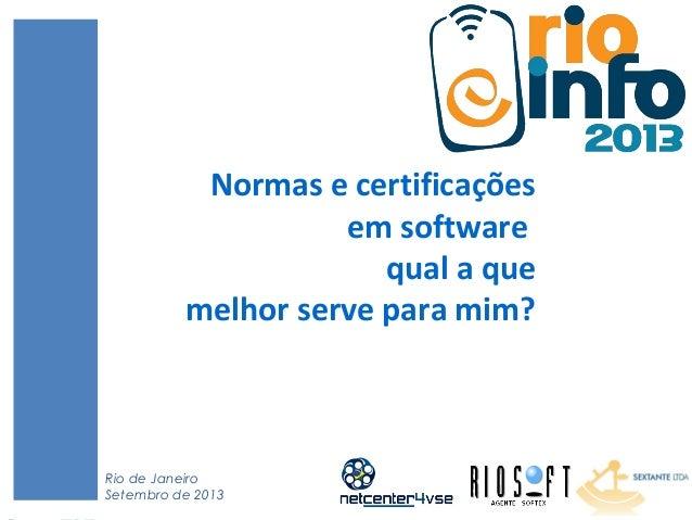 1 Normas e certificações em software qual a que melhor serve para mim? Rio de Janeiro Setembro de 2013