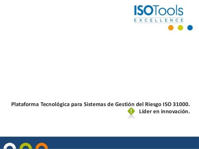 Plataforma Tecnológica para Sistemas de Gestión del Riesgo ISO 31000. Líder en innovación.