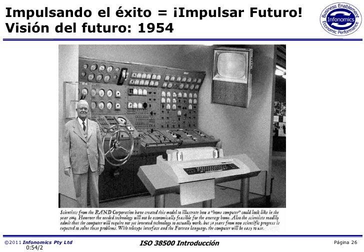 Impulsando el éxito = ¡Impulsar Futuro!Visión del futuro: 1954©2011 Infonomics Pty Ltd   ISO 38500 Introducción   Página 2...