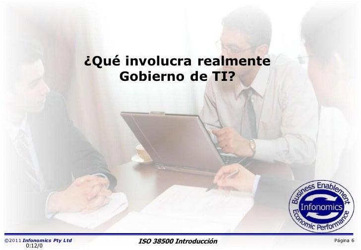 ¿Qué involucra realmente                               Gobierno de TI?©2011 Infonomics Pty Ltd         ISO 38500 Introducc...