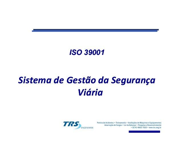 ISO 39001ISO 39001 Sistema de Gestão da SegurançaSistema de Gestão da Segurança ViáriaViária