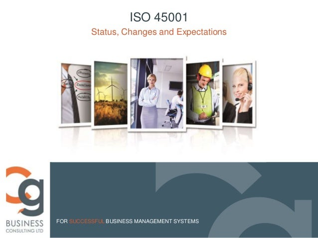 FOR SUCCESSFUL BUSINESS MANAGEMENT SYSTEMS Status, Changes and Expectations ISO 45001