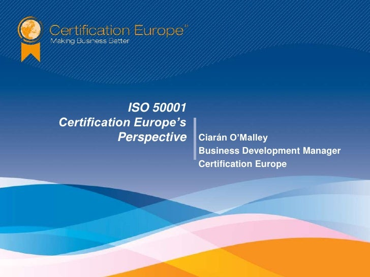 ISO 50001Certification Europe's           Perspective   Ciarán O'Malley                         Business Development Manag...