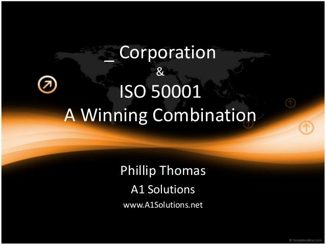 _ Corporation & ISO 50001 A Winning Combination Phillip Thomas A1 Solutions www.A1Solutions.net