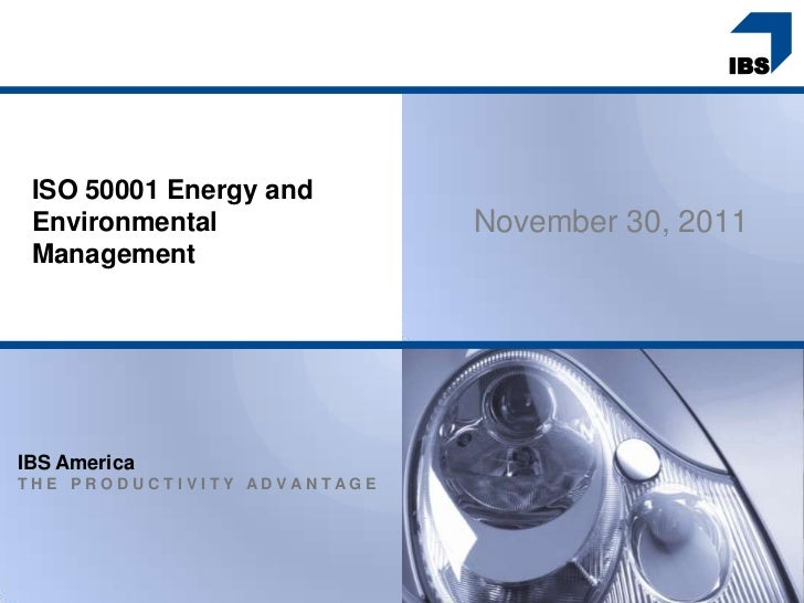 ISO 50001 Energy and Environmental               November 30, 2011 ManagementIBS AmericaTHE PRODUCTIVITY ADVANTAGE