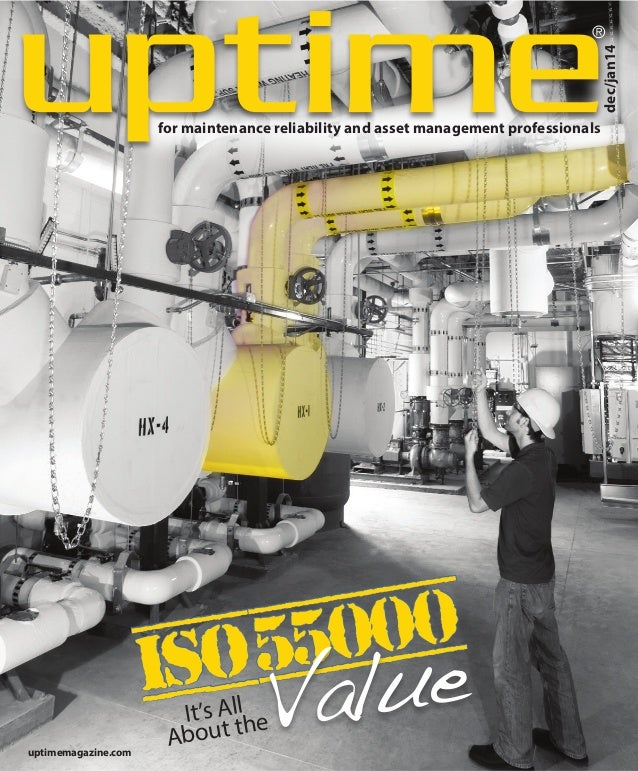 for maintenance reliability and asset management professionals ® dec/jan14 It's All About the ISO55000 Value uptimemagazin...