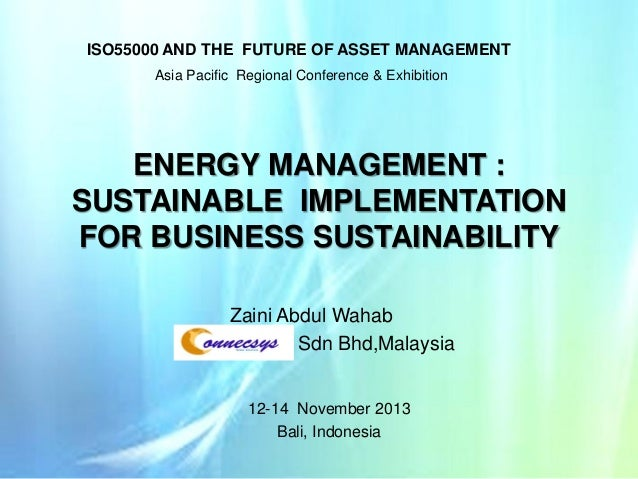 ISO55000 AND THE FUTURE OF ASSET MANAGEMENT Asia Pacific Regional Conference & Exhibition  ENERGY MANAGEMENT : SUSTAINABLE...