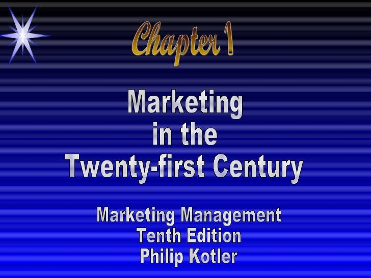 Chapter 1 Marketing in the  Twenty-first Century Marketing Management Tenth Edition Philip Kotler