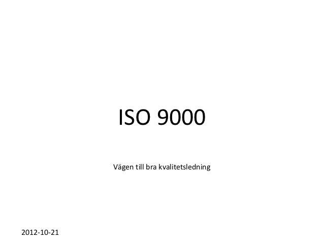 ISO 9000             Vägen till bra kvalitetsledning2012-10-21