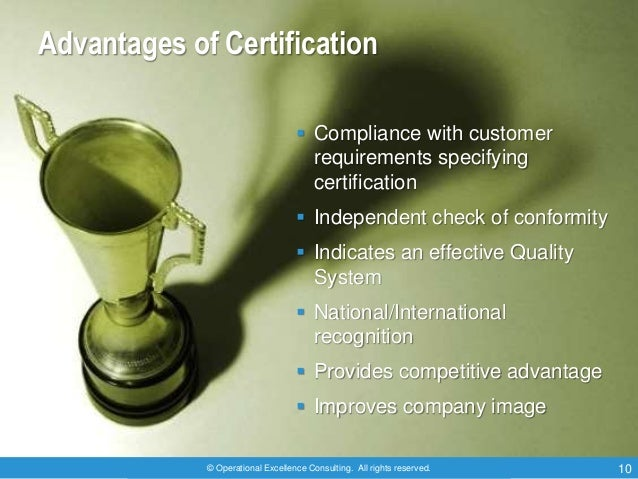 © Operational Excellence Consulting. All rights reserved. 10 Advantages of Certification  Compliance with customer requir...