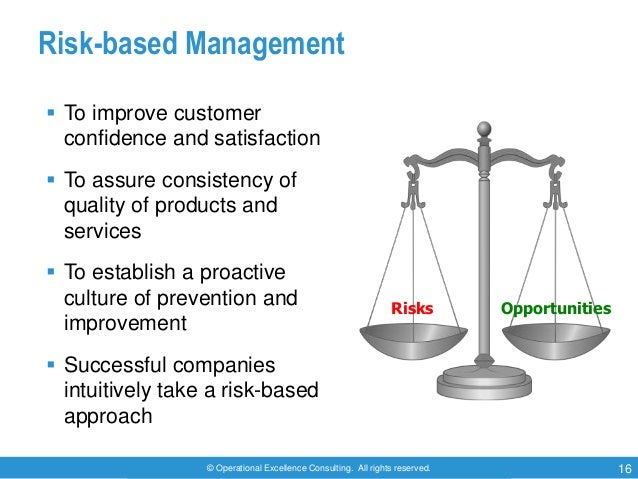 © Operational Excellence Consulting. All rights reserved. 16 Risk-based Management  To improve customer confidence and sa...