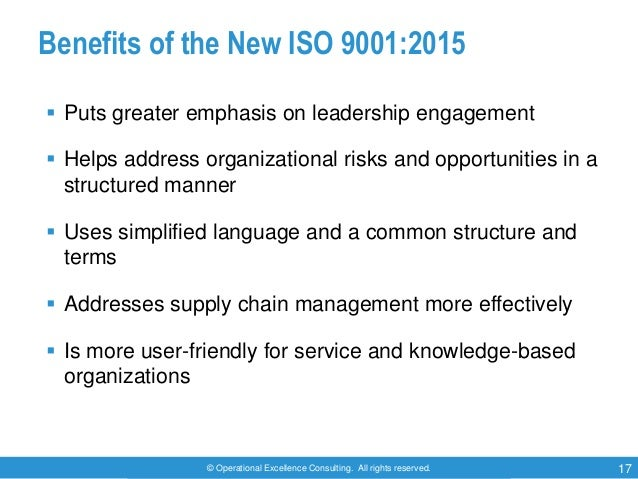 © Operational Excellence Consulting. All rights reserved. 17 Benefits of the New ISO 9001:2015  Puts greater emphasis on ...