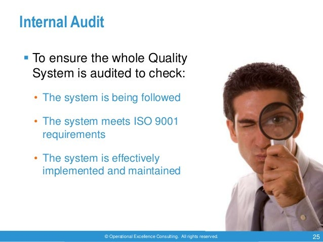 © Operational Excellence Consulting. All rights reserved. 25 Internal Audit  To ensure the whole Quality System is audite...